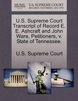 U.S. Supreme Court Transcript of Record E. E. Ashcraft and John Ware, Petitioners, V. State of Tennessee.