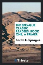 The Sprague Classic Readers. Book One. a Primer