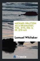 Michael Drayton as a Dramatist; Vol. XVII, No. 3; Pp. 379-411