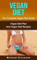 Vegan Diet - The Complete Vegan Diet Guide: Vegan Diet Plan And Vegan Diet Recipes