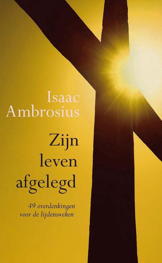 Zijn leven afgelegd - Isaac Ambrosius |