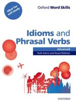 Oxford Word Skills: Advanced. Idioms & Phrasal Verbs Student Book with Key