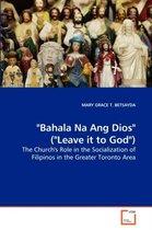 Bahala Na Ang Dios (Leave It to God)