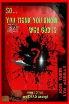 So ... You Think You Know Who God Is?
