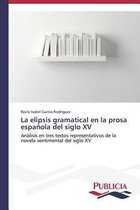 La Elipsis Gramatical En La Prosa Espanola del Siglo XV