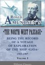 Roald Amundsen's ''The North-West Passage'': Being the Record of a Voyage of Exploration of the Ship ''Gjoa,'' 1903-1907. Volume 1.