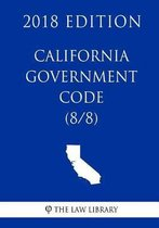 California Government Code (8/8) (2018 Edition)