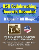NSA Codebreaking Secrets Revealed: It Wasn't All Magic - The Early Struggle to Automate Cryptanalysis 1930s-1960s - Alan Turing, Vannevar Bush, First Electronic Computers, World War II Codes