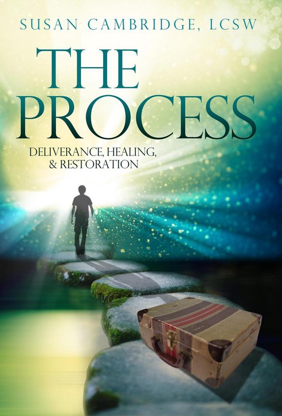 The Process: Deliverance, Healing and Restoration