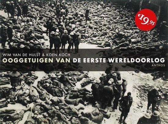 Ooggetuigen Van De Eerste Wereldoorlog - Wim van de Hulst | Fthsonline.com