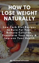 Omslag How to Lose Weight Naturally: Low Carb Diet Recipes to Burn Fat Fast, Remove Cellulite, Transform Your Body & Improve Your Health