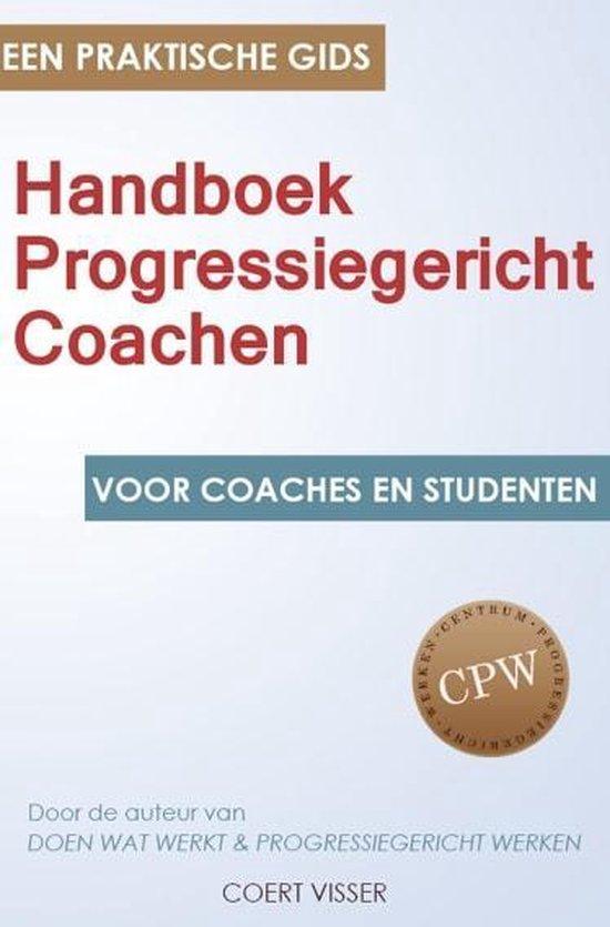 Handboek Progressiegericht Coachen. Een praktische gids voor coaches en studenten