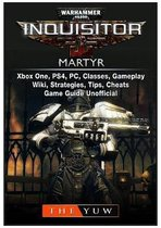 Warhammer 40,000 Inquisitor Martyr, Xbox One, Ps4, Pc, Classes, Gameplay, Wiki, Strategies, Tips, Cheats, Game Guide Unofficial