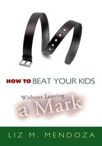 Omslag How to Beat Your Kids Without Leaving a Mark