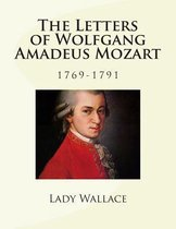 The Letters of Wolfgang Amadeus Mozart - 1769-1791