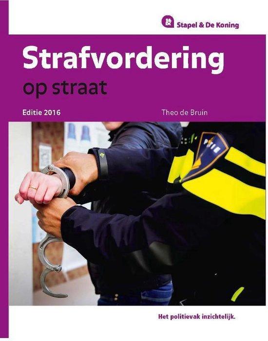 Handleidingen voor de politie - Strafvordering op straat 2016 - Theo de Bruin  