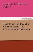 Daughters of the Revolution and Their Times 1769 - 1776 a Historical Romance