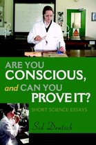 Are You Conscious, and Can You Prove It?
