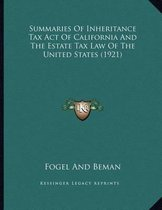 Summaries of Inheritance Tax Act of California and the Estate Tax Law of the United States (1921)