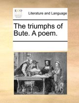 The Triumphs of Bute. a Poem
