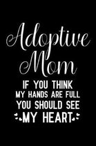 Adoptive Mom If You Think My Hands Are Full You Should See My Heart