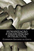 Humanizacao & Emancipacao Intelectual