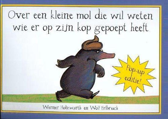 Boek cover Over een kleine mol die wil weten wie er op zijn kop gepoept heeft /pop-up van Werner Holzwarth (Hardcover)