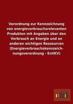 Verordnung Zur Kennzeichnung Von Energieverbrauchsrelevanten Produkten Mit Angaben ber Den Verbrauch an Energie Und an Anderen Wichtigen Ressourcen (Energieverbrauchskennzeich- Nungsverordnung - Envkv)