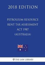 Petroleum Resource Rent Tax Assessment ACT 1987 (Australia) (2018 Edition)
