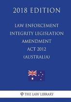 Law Enforcement Integrity Legislation Amendment ACT 2012 (Australia) (2018 Edition)