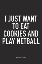 I Just Want To Eat Cookies And Play Netball