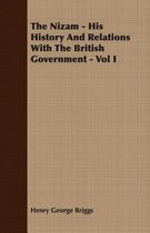 The Nizam - His History And Relations With The British Government - Vol I