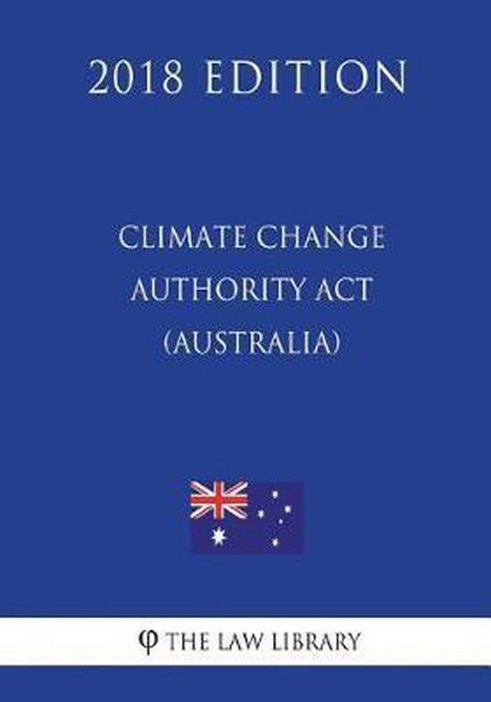 Climate Change Authority ACT 2011 (Australia) (2018 Edition)