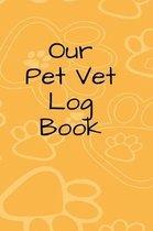 Our Pet Vet Log Book - Log Book for Family Pets