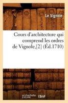 Cours d'Architecture Qui Comprend Les Ordres de Vignole, [2] (Ed.1710)