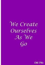 We Create Ourselves As We Go