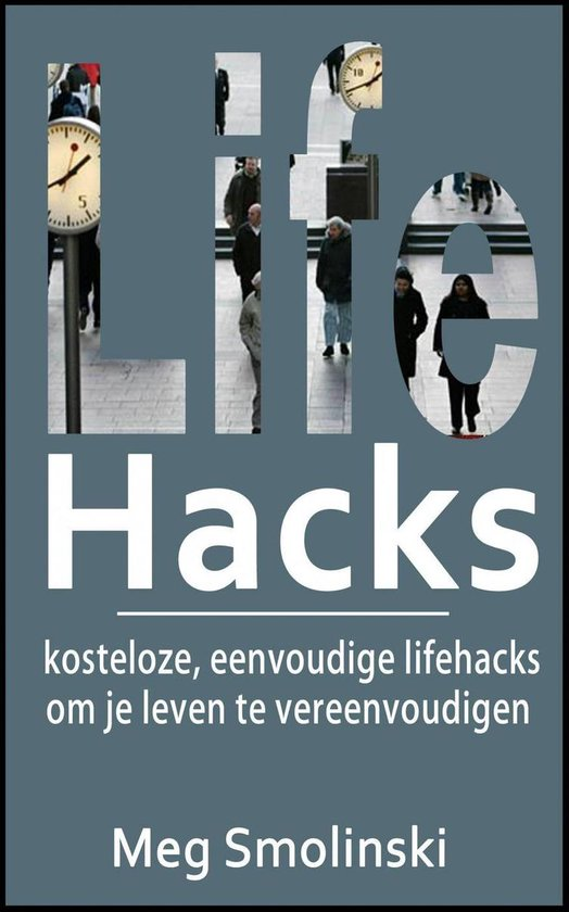 Lifehacks: kosteloze, eenvoudige lifehacks om je leven te vereenvoudigen - Meg Smolinski |
