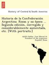 Historia de la Confederación Argentina. Rozas y su época ... Segunda edición, corregida y considerablemente aumentada, etc. [With portraits.]