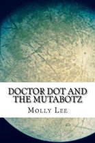 Doctor Dot And The Mutabotz