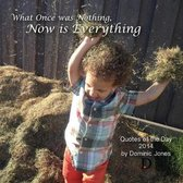 What Once Was Nothing, Now is Everything
