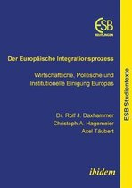Der Europ ische Integrationsprozess. Wirtschaftliche, Politische und Institutionelle Einigung Europas