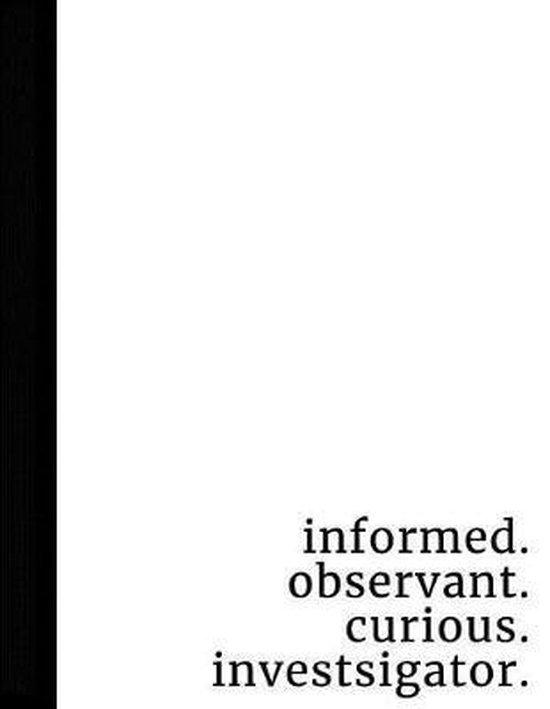 Informed. Observant. Curious. Investigator.