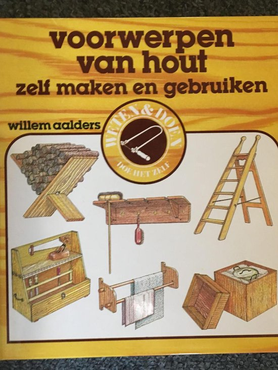 Voorwerpen van hout zelf maken en gebr. - Aalders |