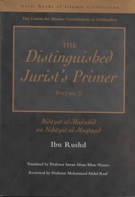 The Distinguished Jurist's Primer: Bidayat Al-Mujtahid Wa Nihayat Al-Muqtasid