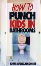 How to Punch Kids in Bathrooms