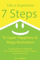 7 Steps to Super Happiness and Mega Motivation