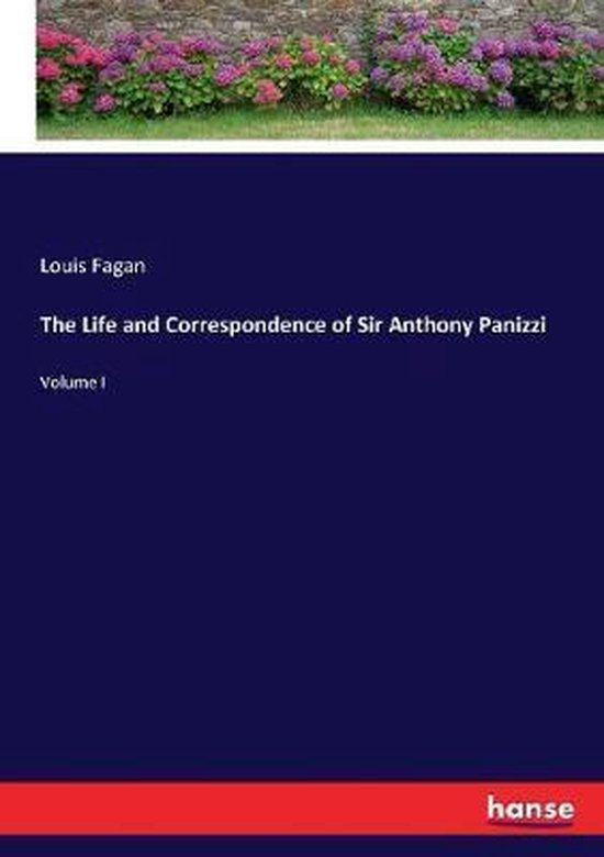 The Life and Correspondence of Sir Anthony Panizzi