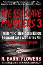 Omslag The Sex Slave Murders 3: The Horrific Tale of Serial Killers Leonard Lake & Charles Ng (A True Crime Short)