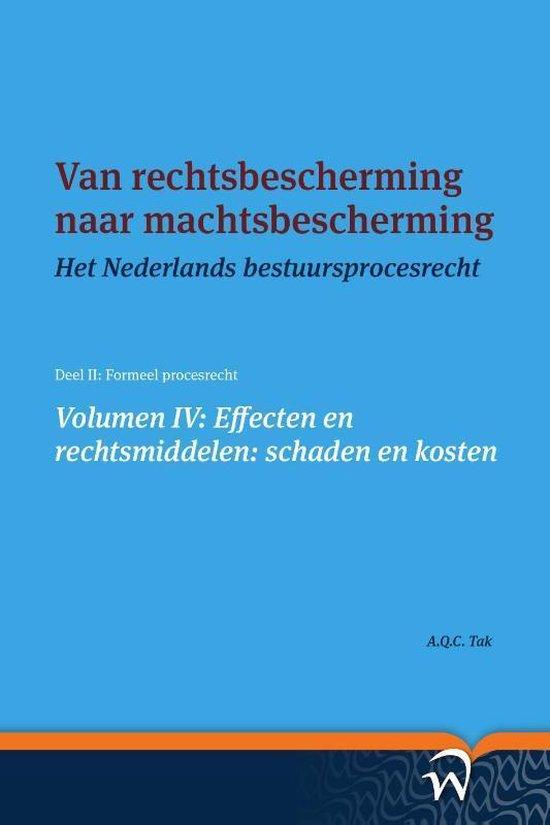 Het Nederlands bestuursprocesrecht in theorie en praktijk 4 - Van rechtsbescherming naar machtsbescherming Volume IV: Effecten en rechtsmiddelen: schaden en kosten - A.Q.C. Tak |