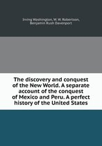 The discovery and conquest of the New World. A separate account of the conquest of Mexico and Peru. A perfect history of the United States